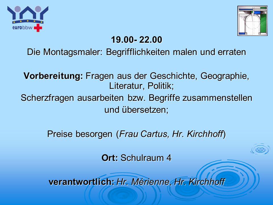 Logo 1 19.00- 22.00 Die Montagsmaler: Begrifflichkeiten malen und erraten Vorbereitung: Fragen aus der Geschichte, Geographie, Literatur, Politik; Sch
