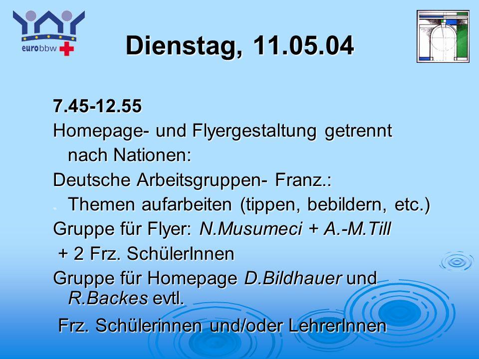 Logo 1 Dienstag, 11.05.04 7.45-12.55 Homepage- und Flyergestaltung getrennt nach Nationen: Deutsche Arbeitsgruppen- Franz.: - Themen aufarbeiten (tippen, bebildern, etc.) Gruppe für Flyer: N.Musumeci + A.-M.Till + 2 Frz.