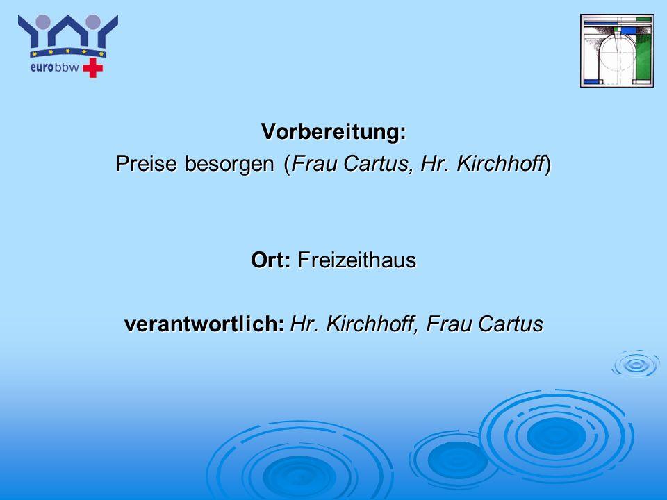 Logo 1 Vorbereitung: Preise besorgen (Frau Cartus, Hr. Kirchhoff) Ort: Freizeithaus verantwortlich: Hr. Kirchhoff, Frau Cartus