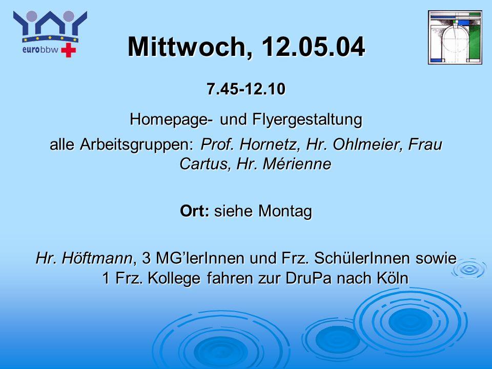 Logo 1 Mittwoch, 12.05.04 7.45-12.10 Homepage- und Flyergestaltung alle Arbeitsgruppen: Prof. Hornetz, Hr. Ohlmeier, Frau Cartus, Hr. Mérienne Ort: si