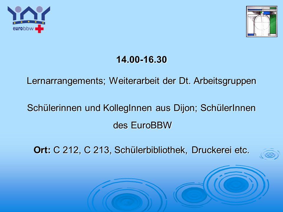 Logo 1 14.00-16.30 Lernarrangements; Weiterarbeit der Dt. Arbeitsgruppen Schülerinnen und KollegInnen aus Dijon; SchülerInnen des EuroBBW des EuroBBW