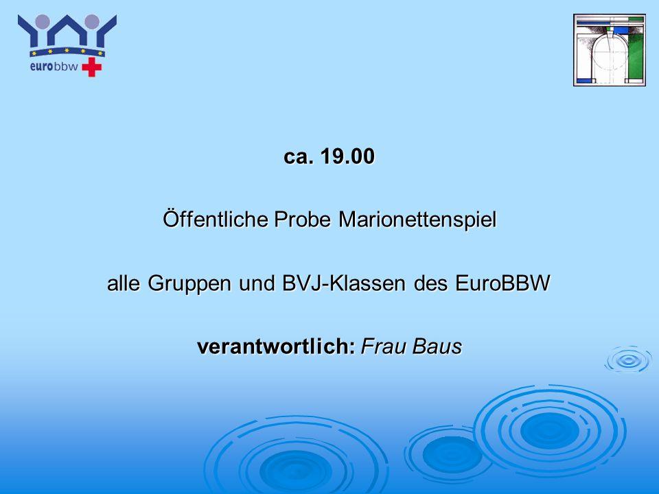 Logo 1 ca. 19.00 Öffentliche Probe Marionettenspiel alle Gruppen und BVJ-Klassen des EuroBBW verantwortlich: Frau Baus