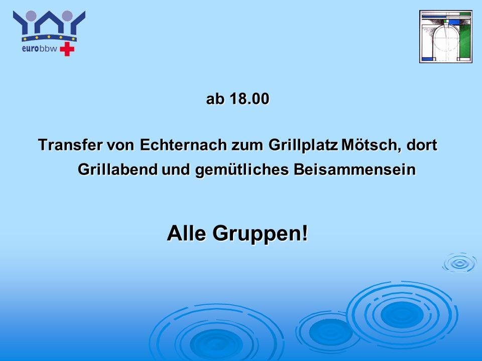 Logo 1 ab 18.00 Transfer von Echternach zum Grillplatz Mötsch, dort Grillabend und gemütliches Beisammensein Alle Gruppen!