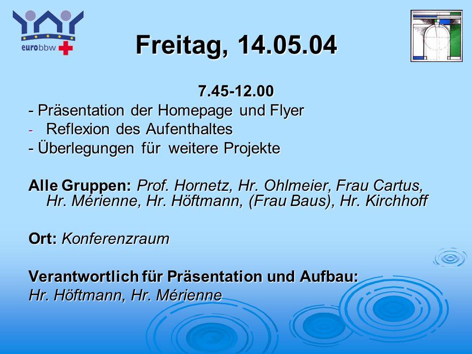 Logo 1 Freitag, 14.05.04 7.45-12.00 - Präsentation der Homepage und Flyer - Reflexion des Aufenthaltes - Überlegungen für weitere Projekte Alle Gruppen: Prof.