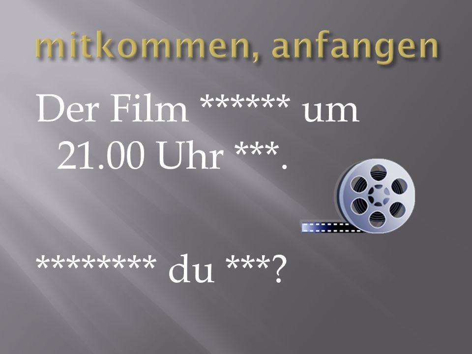 Der Film ****** um 21.00 Uhr ***. ******** du ***