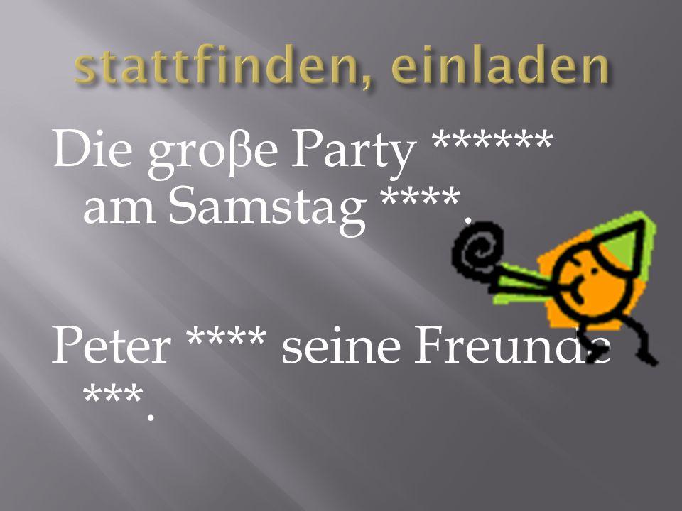 Die gro β e Party ****** am Samstag ****. Peter **** seine Freunde ***.