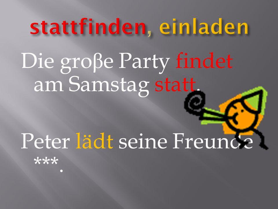 Die gro β e Party findet am Samstag statt. Peter lädt seine Freunde ***.