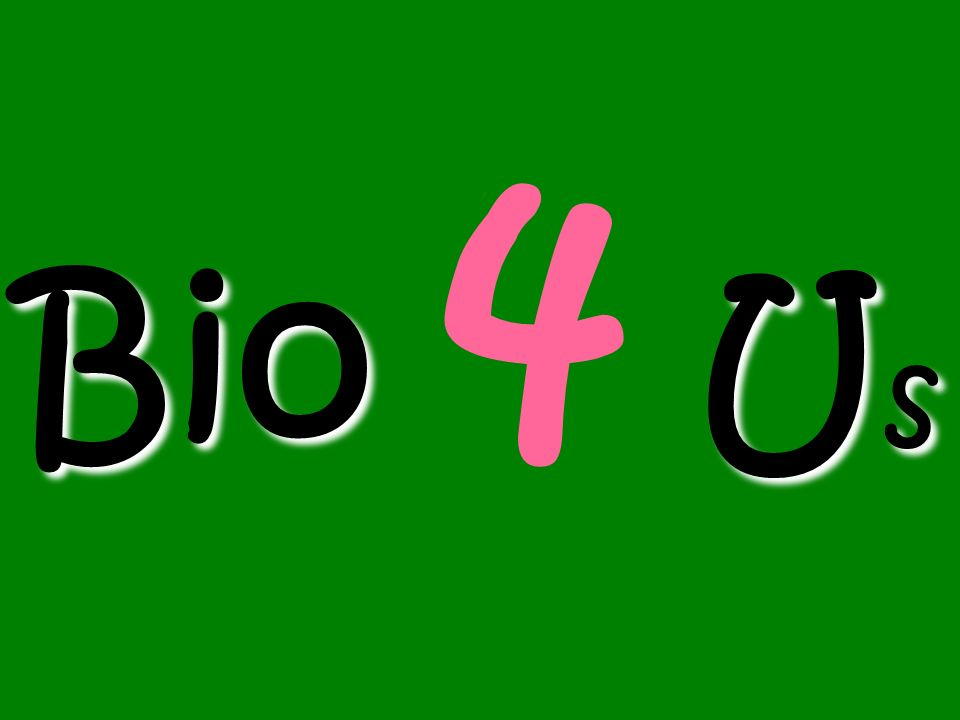 Bio U s Bio 4 U s
