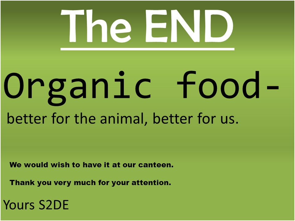 The END Organic food- better for the animal, better for us.
