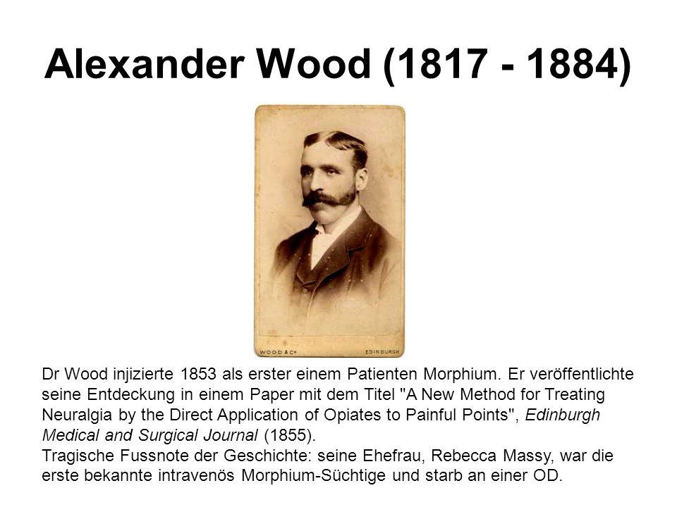 Alexander Wood (1817 - 1884) Dr Wood injizierte 1853 als erster einem Patienten Morphium. Er veröffentlichte seine Entdeckung in einem Paper mit dem T