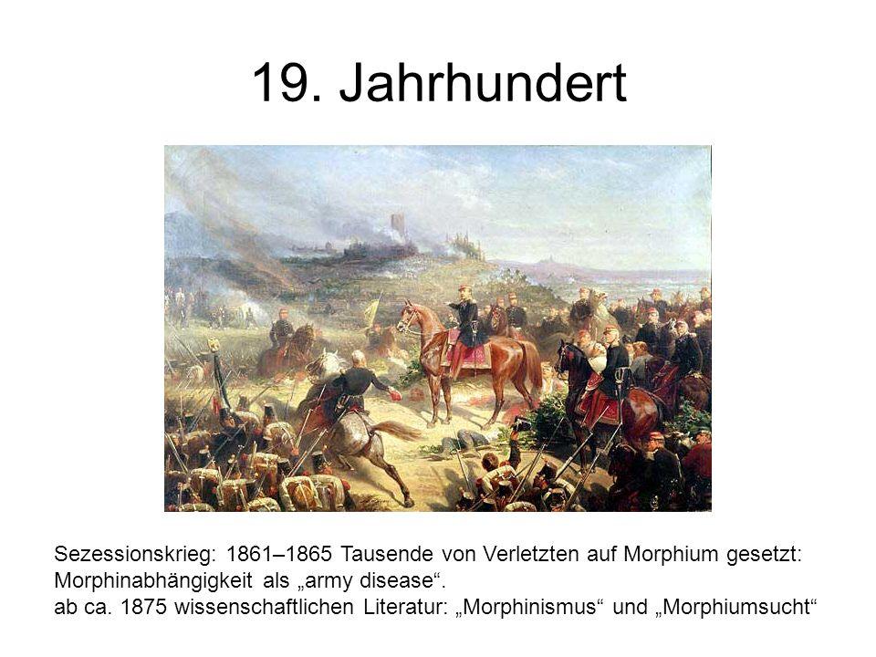 19. Jahrhundert Sezessionskrieg: 1861–1865 Tausende von Verletzten auf Morphium gesetzt: Morphinabhängigkeit als army disease. ab ca. 1875 wissenschaf