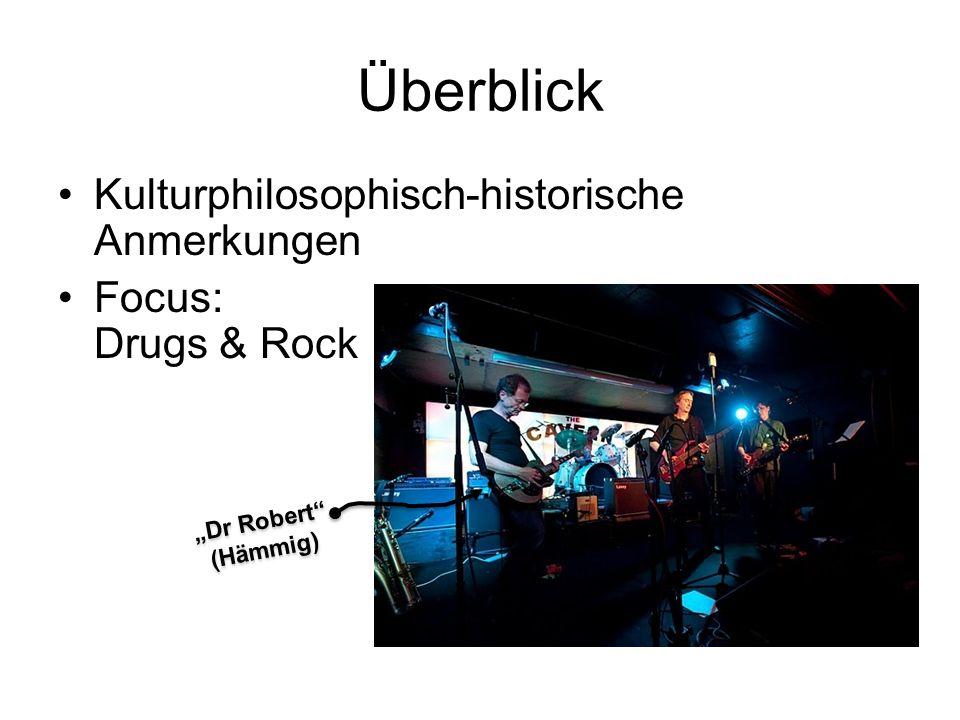 Überblick Kulturphilosophisch-historische Anmerkungen Focus: Drugs & Rock Dr Robert (Hämmig)