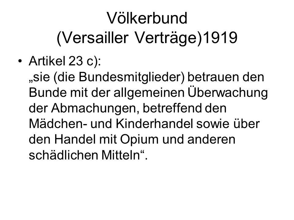 Völkerbund (Versailler Verträge)1919 Artikel 23 c): sie (die Bundesmitglieder) betrauen den Bunde mit der allgemeinen Überwachung der Abmachungen, bet