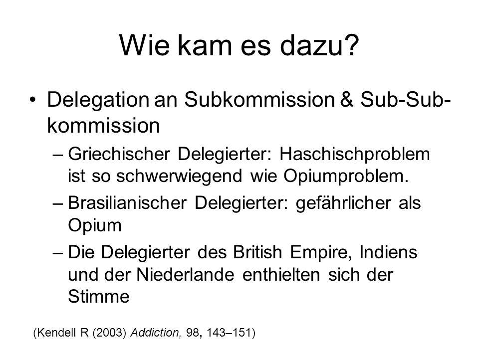 Wie kam es dazu? Delegation an Subkommission & Sub-Sub- kommission –Griechischer Delegierter: Haschischproblem ist so schwerwiegend wie Opiumproblem.