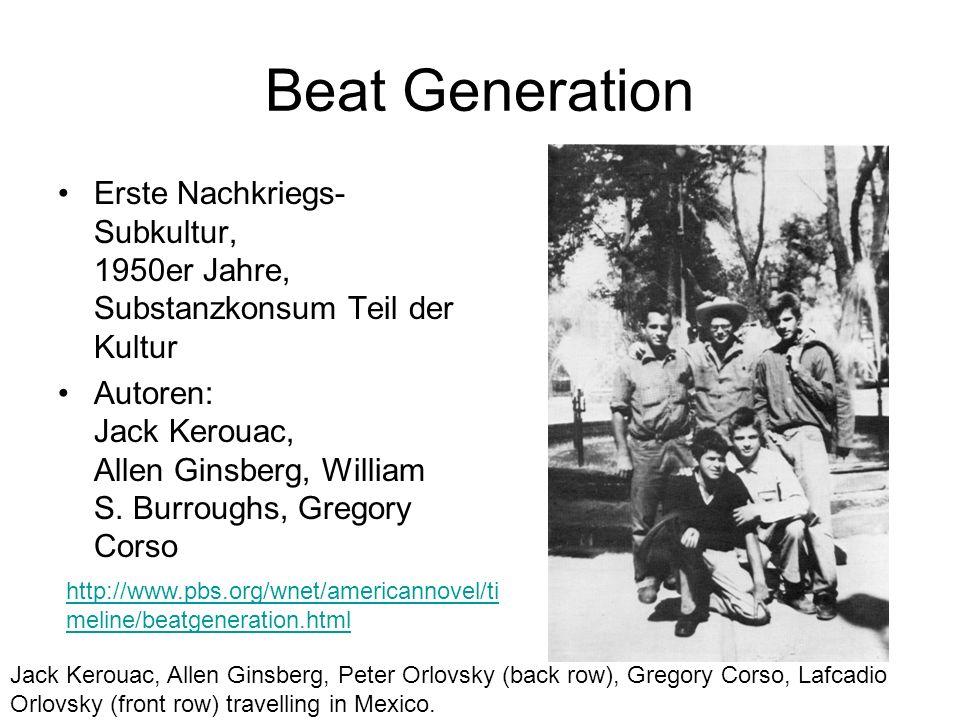 Beat Generation Erste Nachkriegs- Subkultur, 1950er Jahre, Substanzkonsum Teil der Kultur Autoren: Jack Kerouac, Allen Ginsberg, William S. Burroughs,