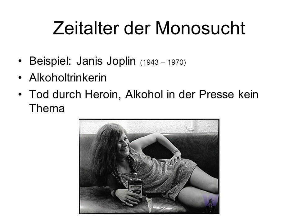 Zeitalter der Monosucht Beispiel: Janis Joplin (1943 – 1970) Alkoholtrinkerin Tod durch Heroin, Alkohol in der Presse kein Thema