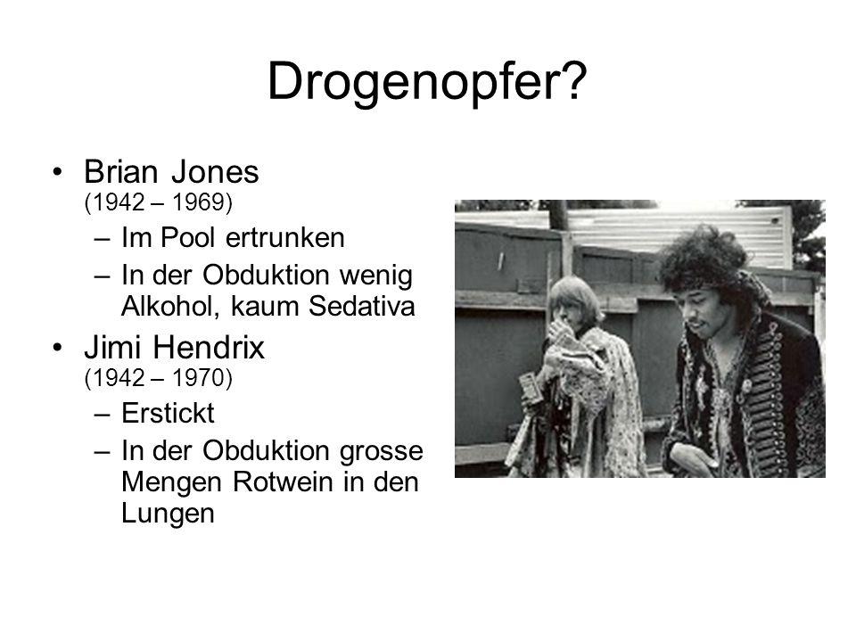 Drogenopfer? Brian Jones (1942 – 1969) –Im Pool ertrunken –In der Obduktion wenig Alkohol, kaum Sedativa Jimi Hendrix (1942 – 1970) –Erstickt –In der