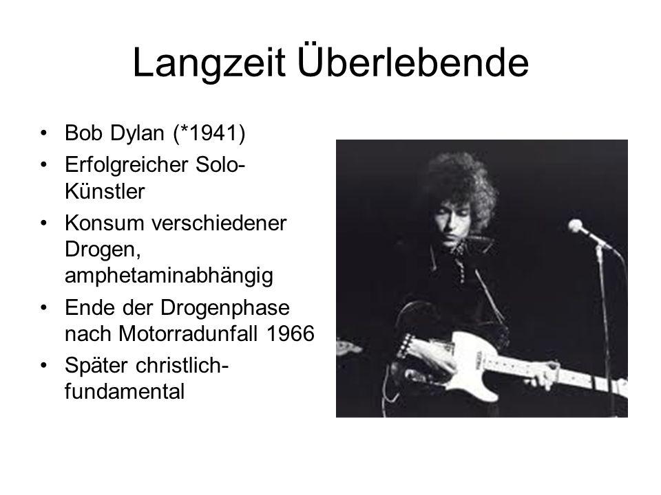 Langzeit Überlebende Bob Dylan (*1941) Erfolgreicher Solo- Künstler Konsum verschiedener Drogen, amphetaminabhängig Ende der Drogenphase nach Motorrad