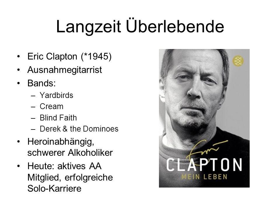 Langzeit Überlebende Eric Clapton (*1945) Ausnahmegitarrist Bands: –Yardbirds –Cream –Blind Faith –Derek & the Dominoes Heroinabhängig, schwerer Alkoh