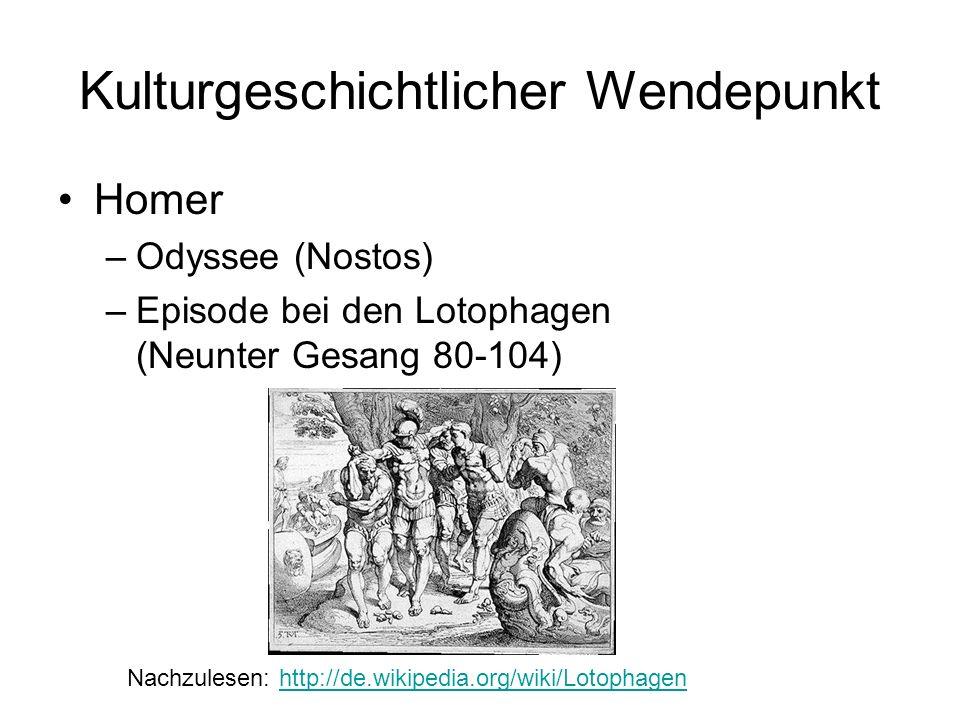 Kulturgeschichtlicher Wendepunkt Homer –Odyssee (Nostos) –Episode bei den Lotophagen (Neunter Gesang 80-104) Nachzulesen: http://de.wikipedia.org/wiki
