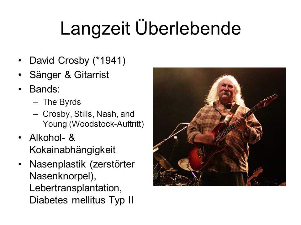 David Crosby (*1941) Sänger & Gitarrist Bands: –The Byrds –Crosby, Stills, Nash, and Young (Woodstock-Auftritt) Alkohol- & Kokainabhängigkeit Nasenpla