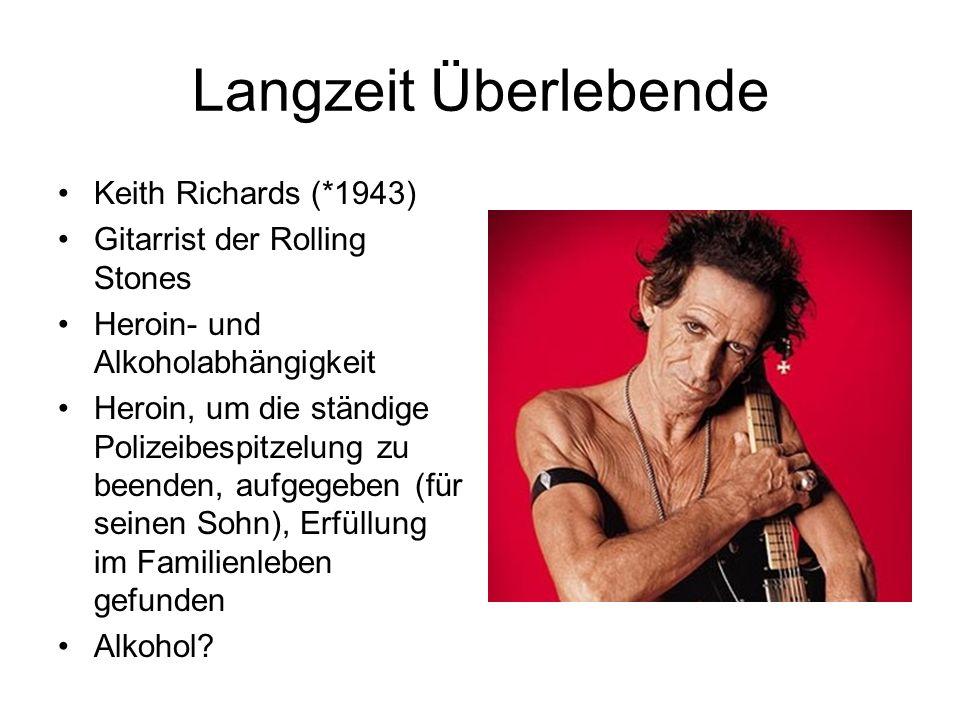 Keith Richards (*1943) Gitarrist der Rolling Stones Heroin- und Alkoholabhängigkeit Heroin, um die ständige Polizeibespitzelung zu beenden, aufgegeben