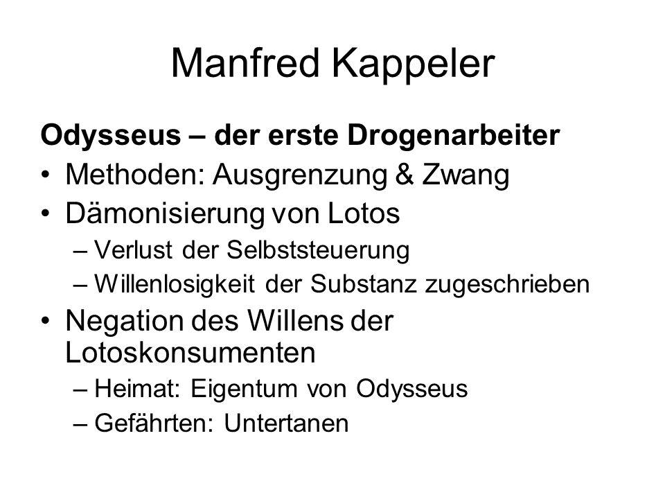 Manfred Kappeler Odysseus – der erste Drogenarbeiter Methoden: Ausgrenzung & Zwang Dämonisierung von Lotos –Verlust der Selbststeuerung –Willenlosigke