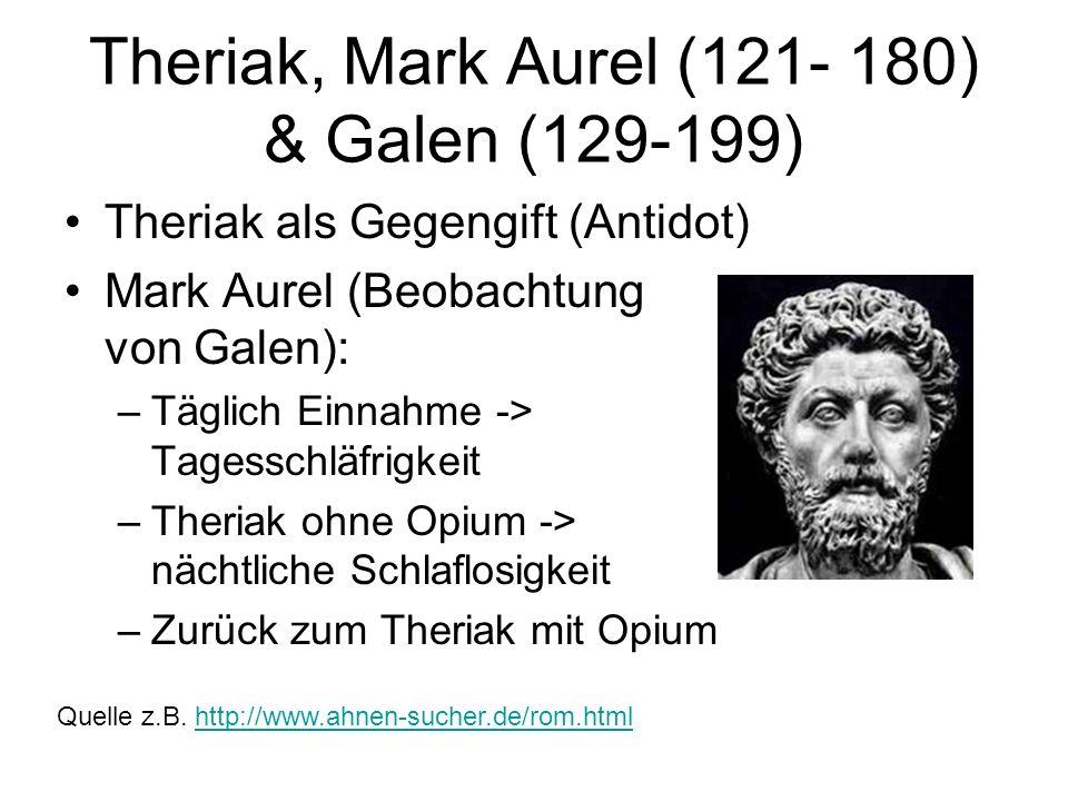 Theriak, Mark Aurel (121 180) & Galen (129 199) Theriak als Gegengift (Antidot) Mark Aurel (Beobachtung von Galen): –Täglich Einnahme -> Tagesschläfri
