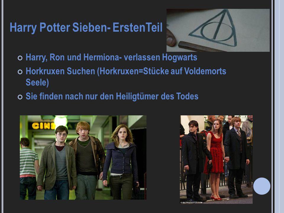 Harry, Ron und Hermiona- verlassen Hogwarts Horkruxen Suchen (Horkruxen=Stücke auf Voldemorts Seele) Sie finden nach nur den Heiligtümer des Todes Har