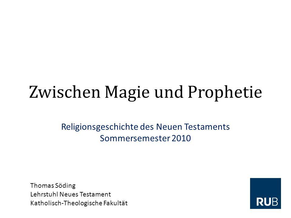 Zwischen Magie und Prophetie Religionsgeschichte des Neuen Testaments Sommersemester 2010 Thomas Söding Lehrstuhl Neues Testament Katholisch-Theologische Fakultät