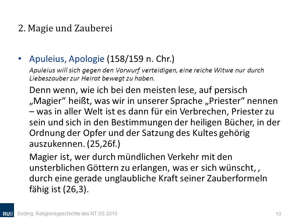 2. Magie und Zauberei Söding, Religionsgeschichte des NT SS 2010 10 Apuleius, Apologie (158/159 n. Chr.) Apuleius will sich gegen den Vorwurf verteidi