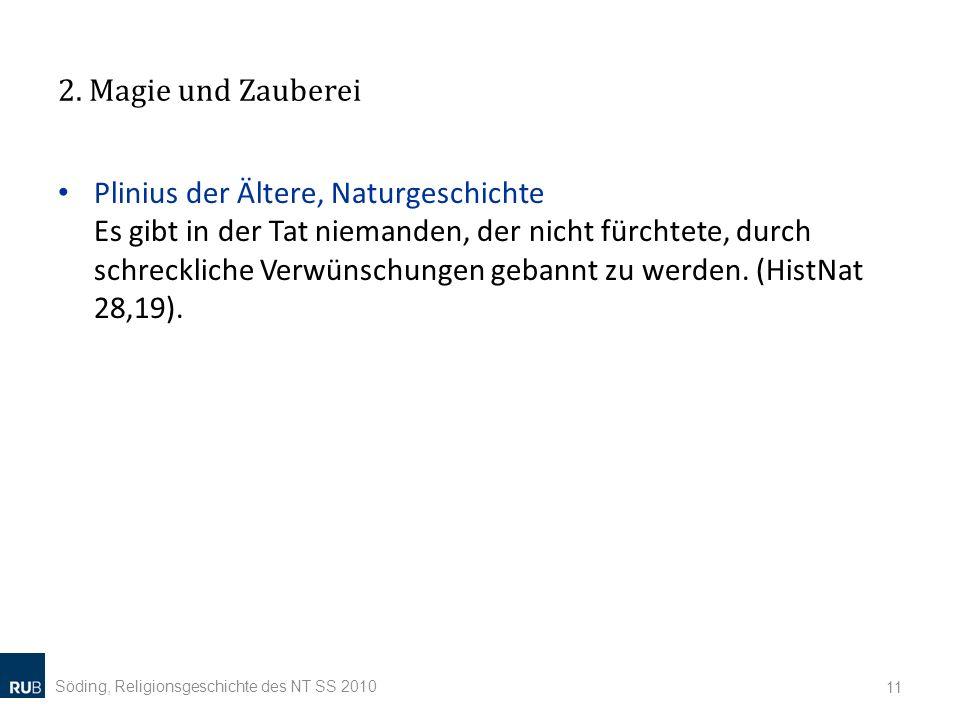 2. Magie und Zauberei Söding, Religionsgeschichte des NT SS 2010 11 Plinius der Ältere, Naturgeschichte Es gibt in der Tat niemanden, der nicht fürcht