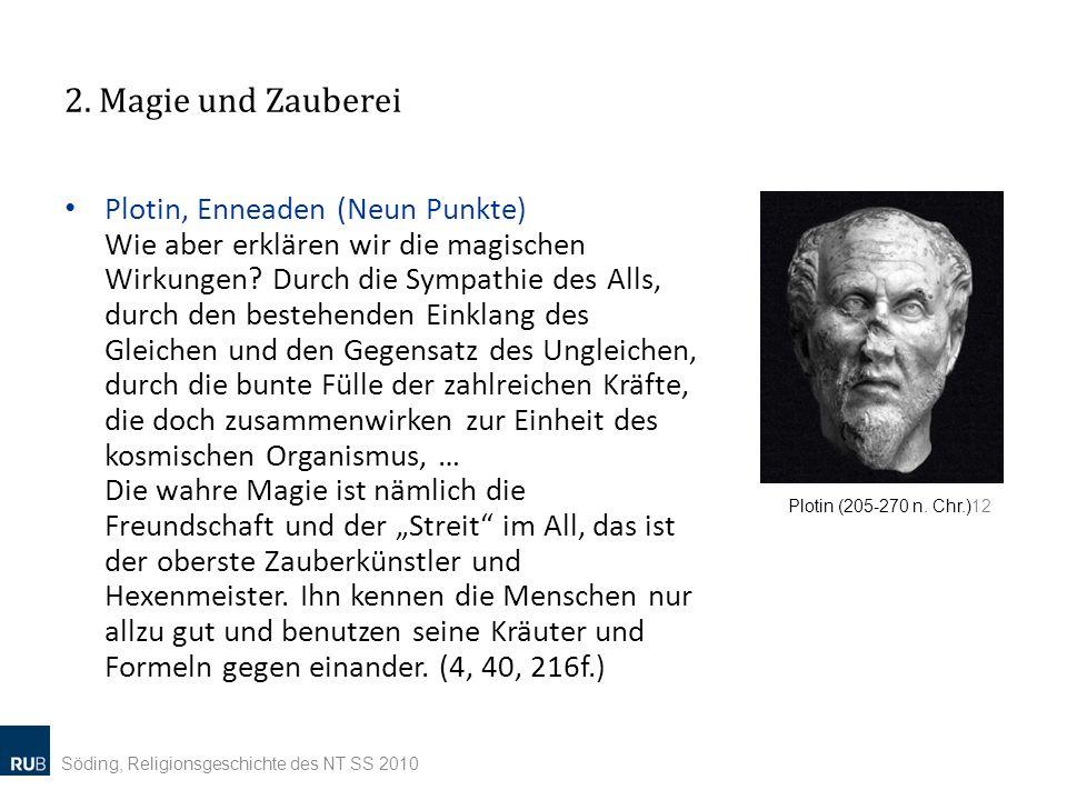 2. Magie und Zauberei Plotin, Enneaden (Neun Punkte) Wie aber erklären wir die magischen Wirkungen? Durch die Sympathie des Alls, durch den bestehende