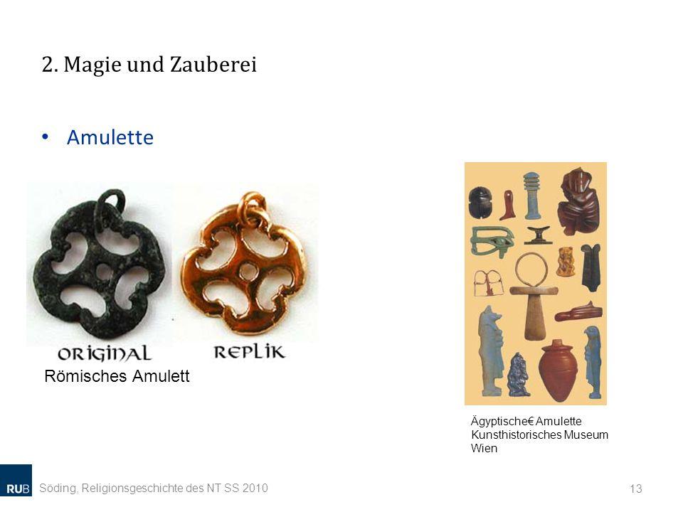 2. Magie und Zauberei Söding, Religionsgeschichte des NT SS 2010 13 Amulette Römisches Amulett Ägyptische Amulette Kunsthistorisches Museum Wien