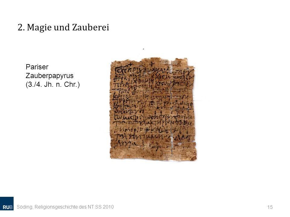2. Magie und Zauberei Söding, Religionsgeschichte des NT SS 2010 15 Pariser Zauberpapyrus (3./4. Jh. n. Chr.)