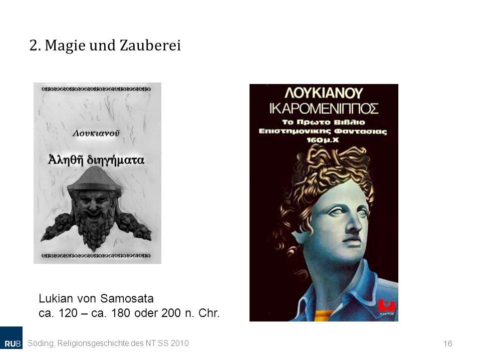 2.Magie und Zauberei Söding, Religionsgeschichte des NT SS 2010 16 Lukian von Samosata ca.