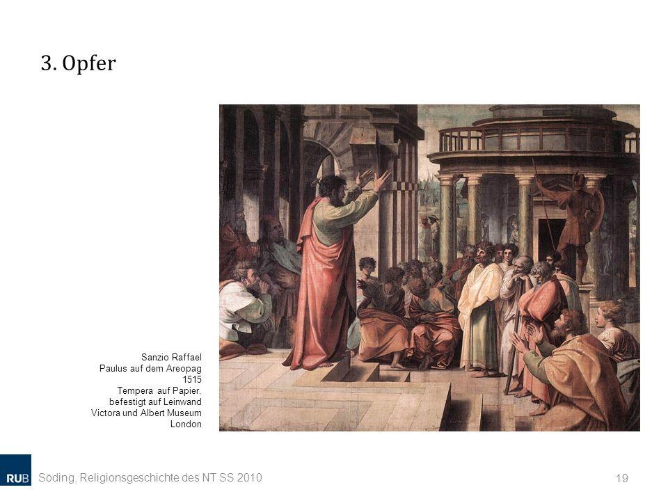3. Opfer Söding, Religionsgeschichte des NT SS 2010 19 Sanzio Raffael Paulus auf dem Areopag 1515 Tempera auf Papier, befestigt auf Leinwand Victora u