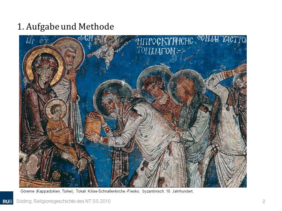 1. Aufgabe und Methode Söding, Religionsgeschichte des NT SS 2010 2 Göreme (Kappadokien, Türkei), Tokali Kilise-Schnallenkirche.-Fresko, byzantinisch,