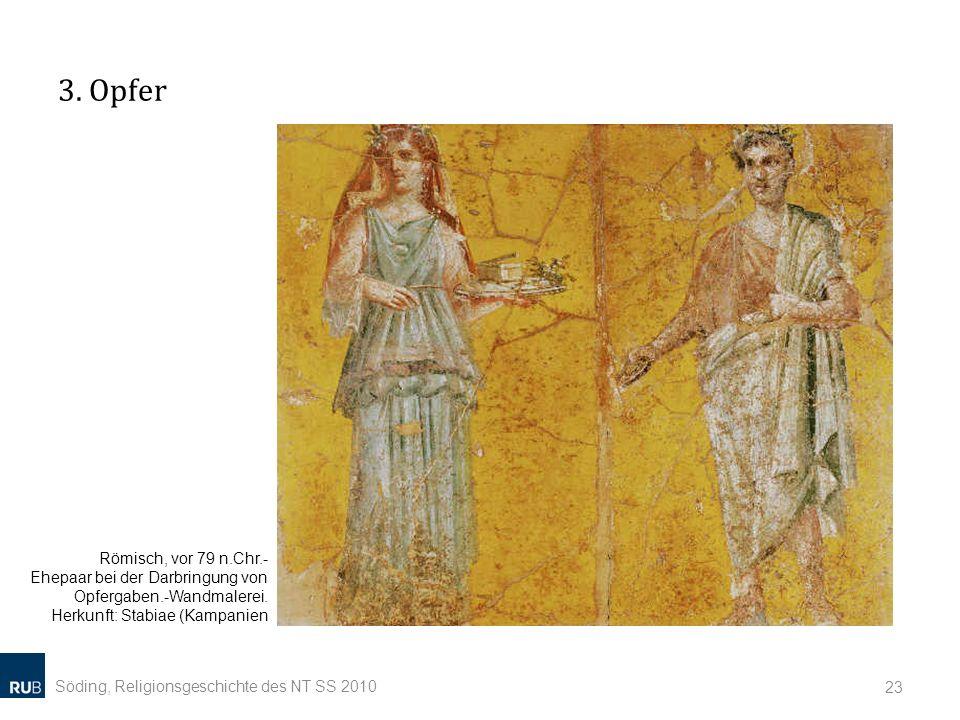 3. Opfer Söding, Religionsgeschichte des NT SS 2010 23 Römisch, vor 79 n.Chr.- Ehepaar bei der Darbringung von Opfergaben.-Wandmalerei. Herkunft: Stab
