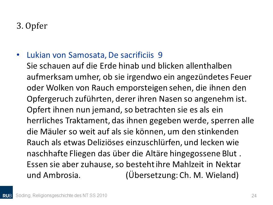 3. Opfer Söding, Religionsgeschichte des NT SS 2010 24 Lukian von Samosata, De sacrificiis 9 Sie schauen auf die Erde hinab und blicken allenthalben a