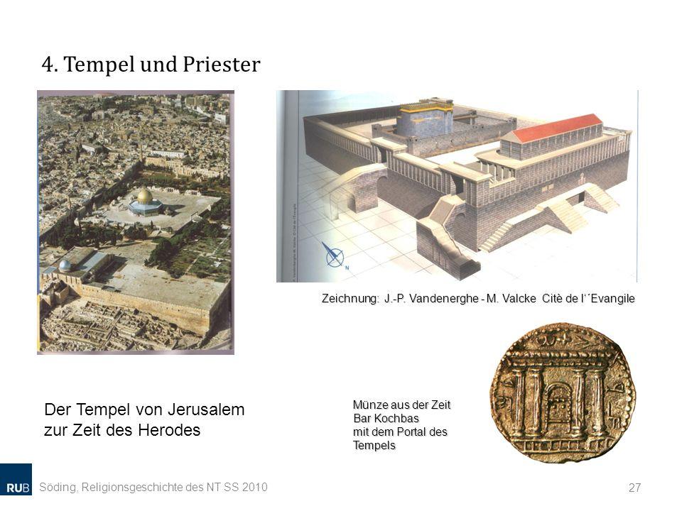 4. Tempel und Priester Söding, Religionsgeschichte des NT SS 2010 27 Zeichnung: J.-P. Vandenerghe - M. Valcke Citè de l´Evangile Der Tempel von Jerusa