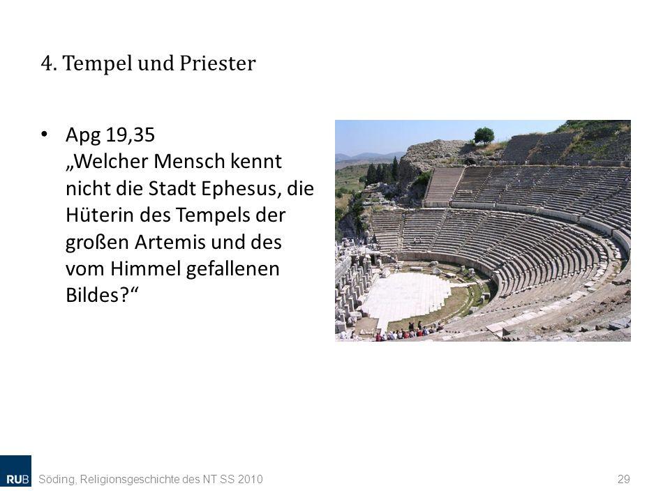 4. Tempel und Priester Apg 19,35 Welcher Mensch kennt nicht die Stadt Ephesus, die Hüterin des Tempels der großen Artemis und des vom Himmel gefallene