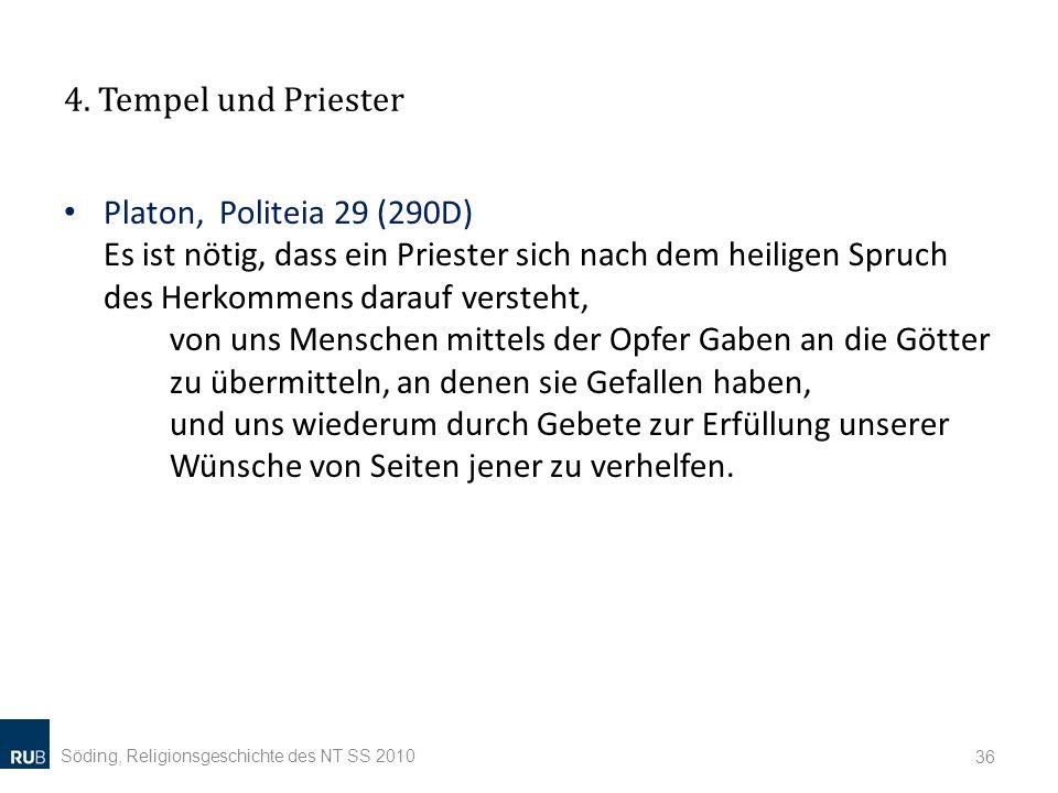 4. Tempel und Priester Platon, Politeia 29 (290D) Es ist nötig, dass ein Priester sich nach dem heiligen Spruch des Herkommens darauf versteht, von un