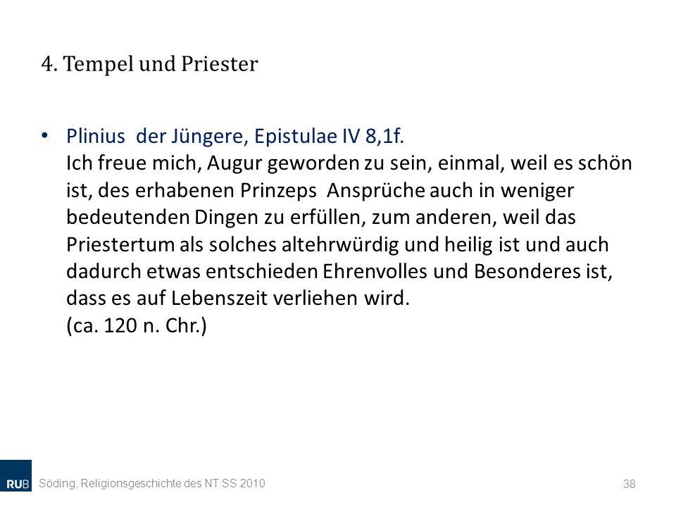 4. Tempel und Priester Plinius der Jüngere, Epistulae IV 8,1f. Ich freue mich, Augur geworden zu sein, einmal, weil es schön ist, des erhabenen Prinze