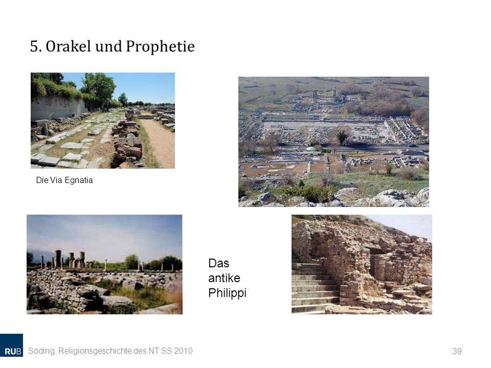 5. Orakel und Prophetie Söding, Religionsgeschichte des NT SS 2010 39 Das antike Philippi Die Via Egnatia