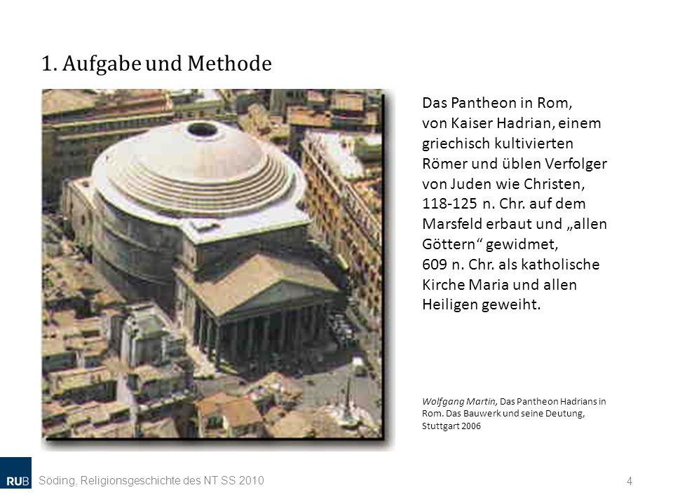 1. Aufgabe und Methode Söding, Religionsgeschichte des NT SS 2010 4 Das Pantheon in Rom, von Kaiser Hadrian, einem griechisch kultivierten Römer und ü