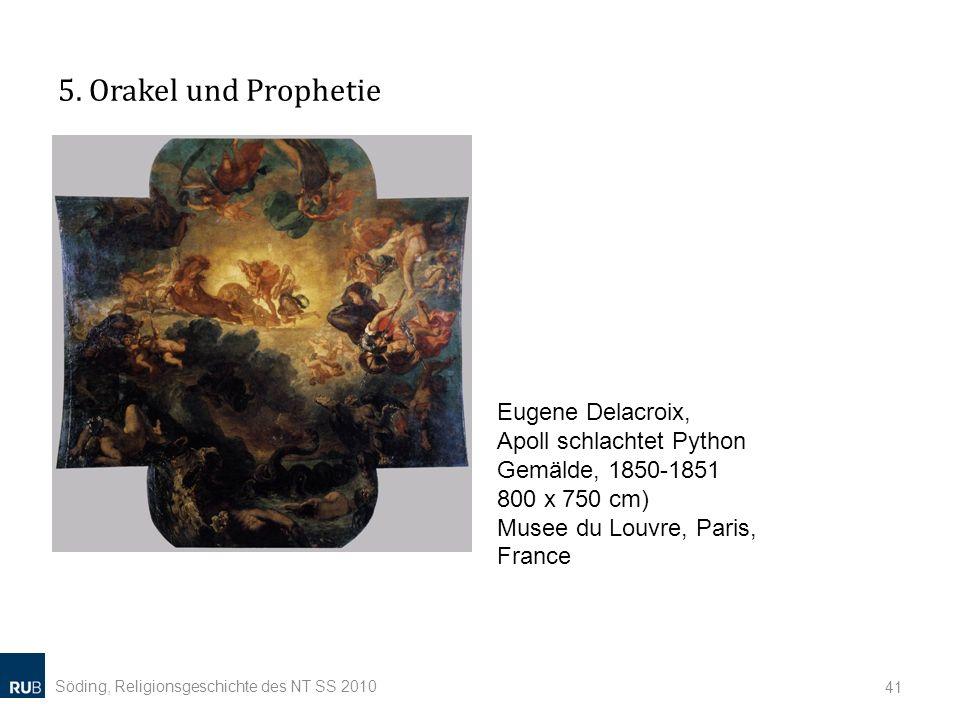 5. Orakel und Prophetie Söding, Religionsgeschichte des NT SS 2010 41 Eugene Delacroix, Apoll schlachtet Python Gemälde, 1850-1851 800 x 750 cm) Musee