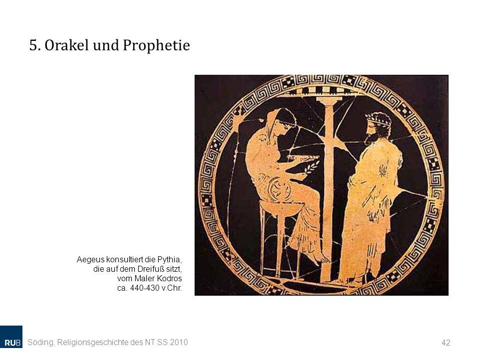 5. Orakel und Prophetie Söding, Religionsgeschichte des NT SS 2010 42 Aegeus konsultiert die Pythia, die auf dem Dreifuß sitzt, vom Maler Kodros ca. 4