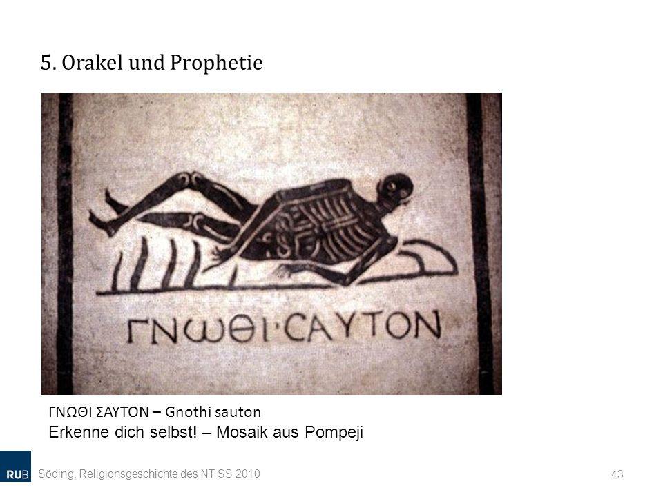 5. Orakel und Prophetie Söding, Religionsgeschichte des NT SS 2010 43 ΓΝΩΘΙ ΣΑΥΤΟΝ – Gnothi sauton Erkenne dich selbst! – Mosaik aus Pompeji