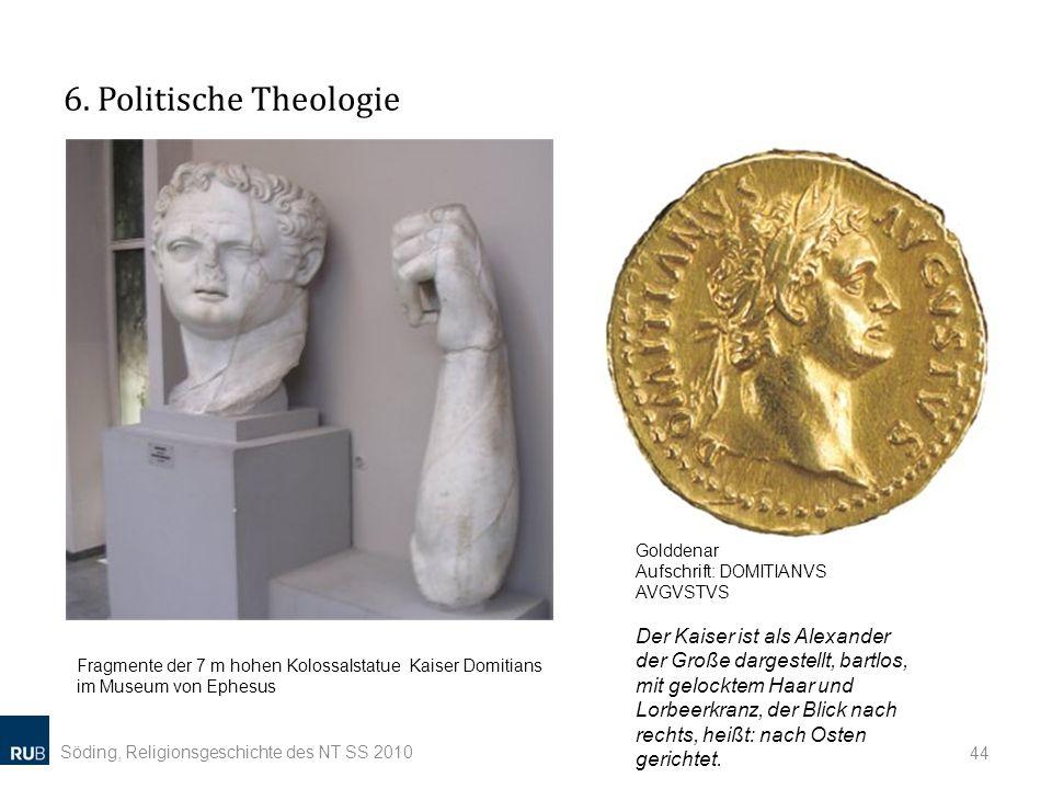 6. Politische Theologie Söding, Religionsgeschichte des NT SS 2010 44 Fragmente der 7 m hohen Kolossalstatue Kaiser Domitians im Museum von Ephesus Go